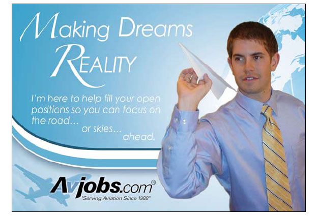 Making Dreams Reality... I'm here to help fill your open positions so you can focus on the road... or skies ahead.  Avjobs.com